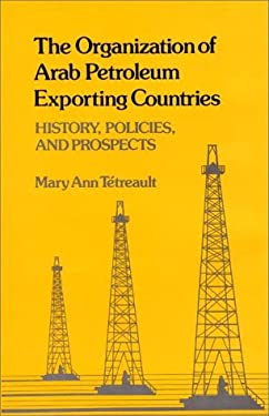 The Organization of Arab Petroleum Exporting Countries: History, Policies, and Prospects 9780313225581