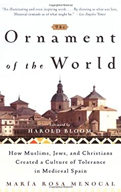 The Ornament of the World: How Muslims, Jews, and Christians Created a Culture of Tolerance in Medieval Spain 9780316168717