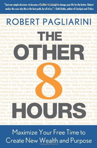 The Other 8 Hours: Maximize Your Free Time to Create New Wealth & Purpose 9780312571351