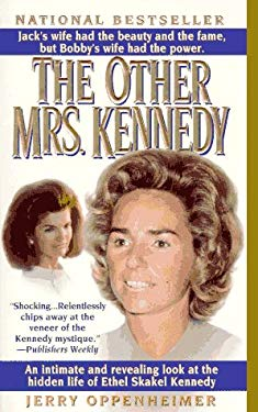 The Other Mrs. Kennedy: An Intimate and Reevaling Look at the Hidden Life of Ethel Skakel Kennedy 9780312956004