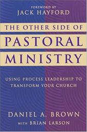 The Other Side of Pastoral Ministry: Using Process Leadership to Transform Your Church