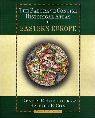 The Palgrave Concise Historical Atlas of Eastern Europe: Revised and Updated 9780312239855