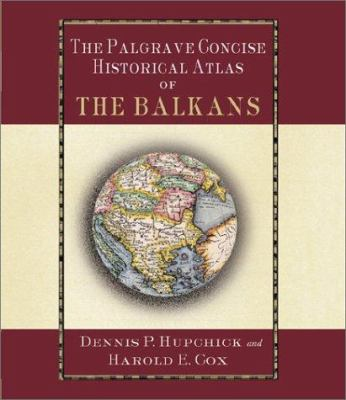 The Palgrave Concise Historical Atlas of the Balkans 9780312239619