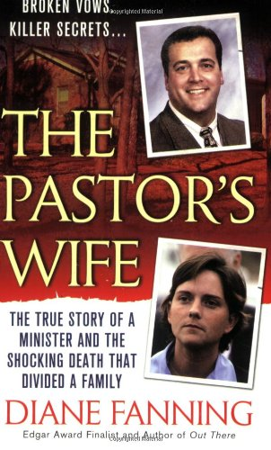 The Pastor's Wife: The True Story of a Minister and the Shocking Death That Divided a Family 9780312949297