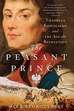 The Peasant Prince: Thaddeus Kosciuszko and the Age of Revolution 9780312625948