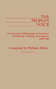 The People's Voice: An Annotated Bibliography of American Presidential Campaign Newspapers, 1828-1984 9780313239762