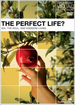The Perfect Life?: Sin, the Soul, and Kingdom Living 9780310258384