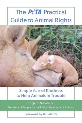 The Peta Practical Guide to Animal Rights: Simple Acts of Kindness to Help Animals in Trouble 9780312559946