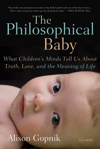 The Philosophical Baby: What Children's Minds Tell Us about Truth, Love, and the Meaning of Life 9780312429843
