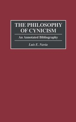 The Philosophy of Cynicism: An Annotated Bibliography 9780313292491