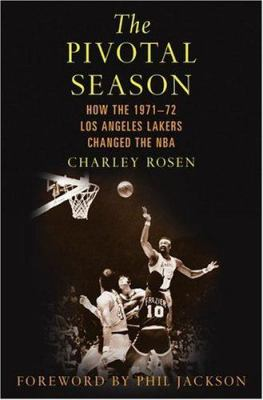 The Pivotal Season: How the 1971-72 Los Angeles Lakers Changed the NBA 9780312325091