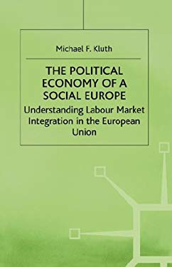 The Political Economy of a Social Europe: Understanding Labour Market Integration in the European Union 9780312215576