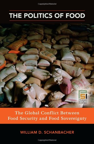 The Politics of Food: The Global Conflict Between Food Security and Food Sovereignty 9780313363283