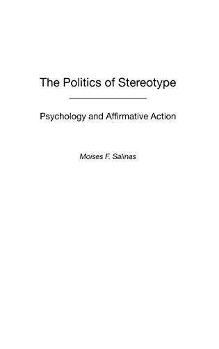 The Politics of Stereotype: Psychology and Affirmative Action 9780313323966