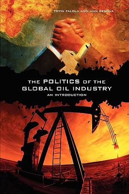 The Politics of the Global Oil Industry: An Introduction 9780313361845