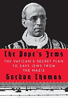 The Pope's Jews: The Vatican's Secret Plan to Save Jews from the Nazis 9780312604219