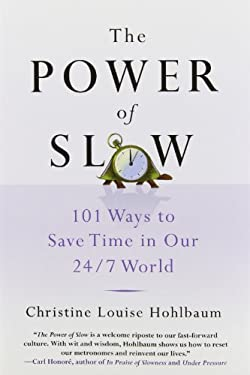The Power of Slow: 101 Ways to Save Time in Our 24/7 World 9780312570484