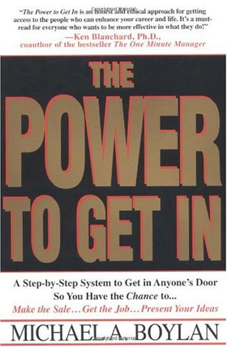 The Power to Get in: A Step-By-Step System to Get in Anyone's Door So You Have the Chance To... Make the Sale... Get the Job... Present You 9780312195229