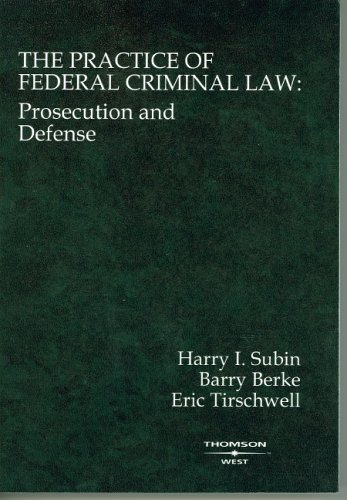 The Practice of Federal Criminal Law: Prosecution and Defense 9780314146137