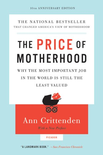The Price of Motherhood: Why the Most Important Job in the World Is Still the Least Valued 9780312655402