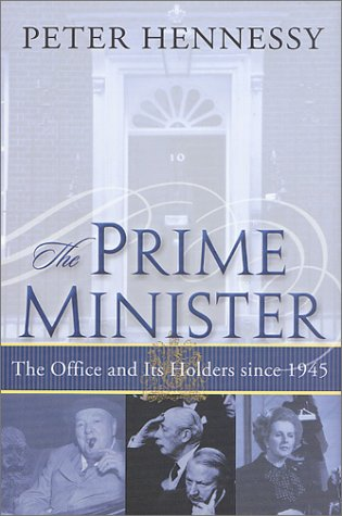 The Prime Minister: The Office and Its Holders Since 1945 9780312293130