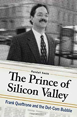 The Prince of Silicon Valley: Frank Quattrone and the Dot-Com Bubble 9780312555603