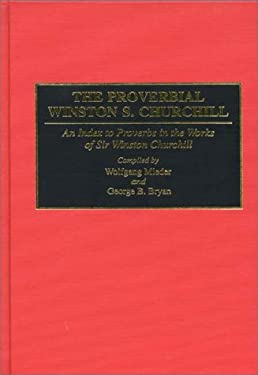 The Proverbial Winston S. Churchill: An Index to Proverbs in the Works of Sir Winston Churchill