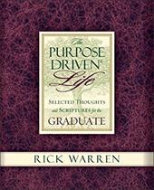 Purpose Driven Life Selected Thoughts and Scriptures for the Graduate