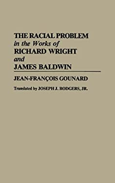 The Racial Problem in the Works of Richard Wright and James Baldwin 9780313273087