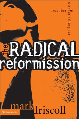 The Radical Reformission: Reaching Out Without Selling Out 9780310256595