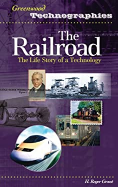 The Railroad: The Life Story of a Technology 9780313330797