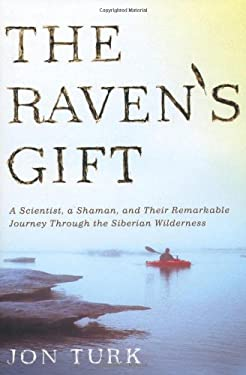 The Raven's Gift: A Scientist, a Shaman, and Their Remarkable Journey Through the Siberian Wilderness 9780312540210