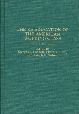 The Re-Education of the American Working Class 9780313267857