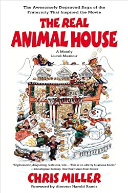 The Real Animal House: The Awesomely Depraved Saga of the Fraternity That Inspired the Movie 9780316067171
