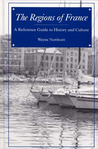 The Regions of France: A Reference Guide to History and Culture 9780313292231