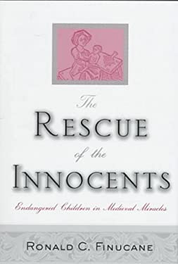 The Rescue of the Innocents: Endangered Children in Medieval Miracles 9780312162139