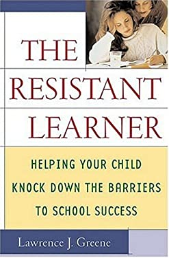 The Resistant Learner: Helping Your Child Knock Down the Barriers to School Success 9780312319199
