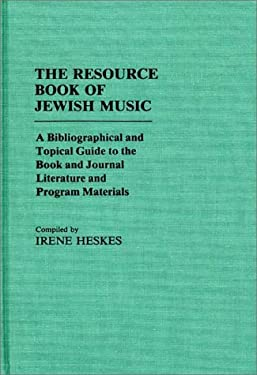 The Resource Book of Jewish Music: A Bibliographical and Topical Guide to the Book and Journal Literature and Program Materials