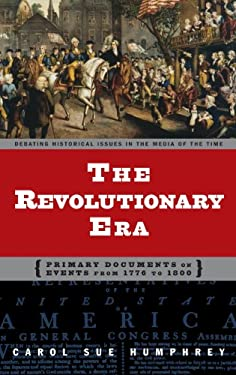 The Revolutionary Era: Primary Documents on Events from 1776 to 1800 9780313320835