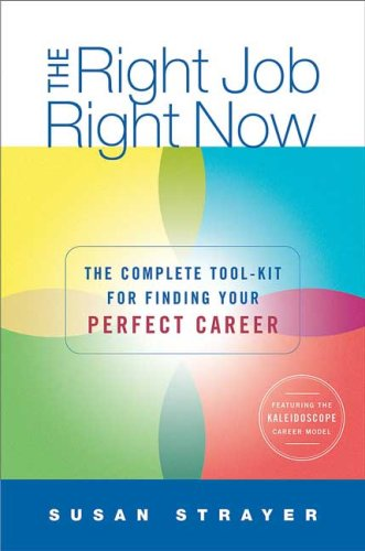 The Right Job, Right Now: The Complete Toolkit for Finding Your Perfect Career 9780312349264