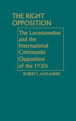 The Right Opposition: The Lovestoneites and the International Communist Opposition of the 1930's 9780313220708