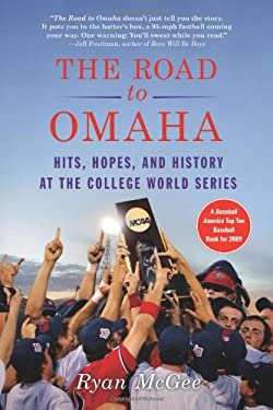 The Road to Omaha: Hits, Hopes, & History at the College World Series 9780312557232