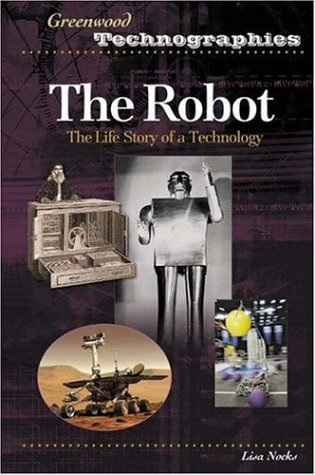 The Robot: The Life Story of a Technology 9780313331688