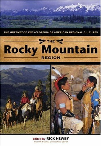 The Rocky Mountain Region: The Greenwood Encyclopedia of American Regional Cultures