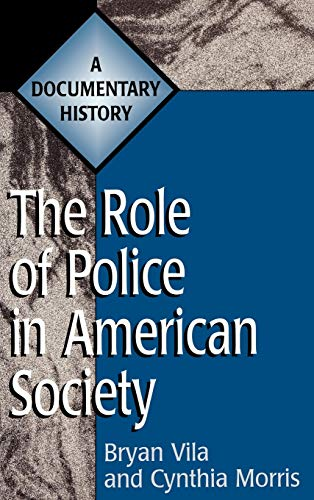 The Role of Police in American Society: A Documentary History 9780313301643