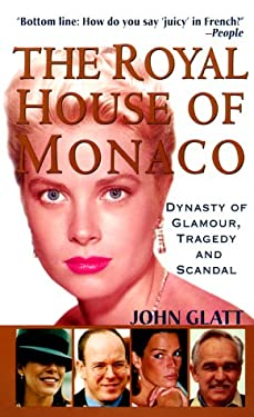 The Royal House of Monaco: Dynasty of Glamour, Tragedy and Scandal 9780312969110