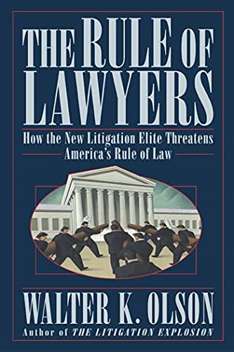 The Rule of Lawyers: How the New Litigation Elite Threatens America's Rule of Law 9780312331191