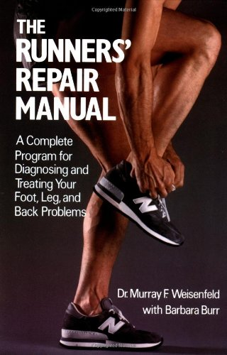 The Runners' Repair Manual: A Complete Program for Diagnosing and Treating Your Foot, Leg and Back Problems 9780312695972