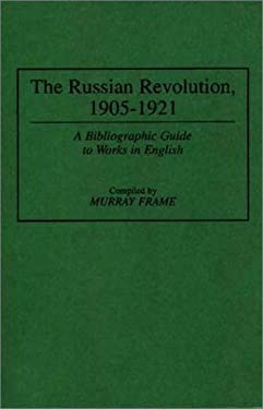 The Russian Revolution, 1905-1921: A Bibliographic Guide to Works in English 9780313295591