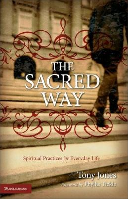The Sacred Way: Spiritual Practices for Everyday Life 9780310258100